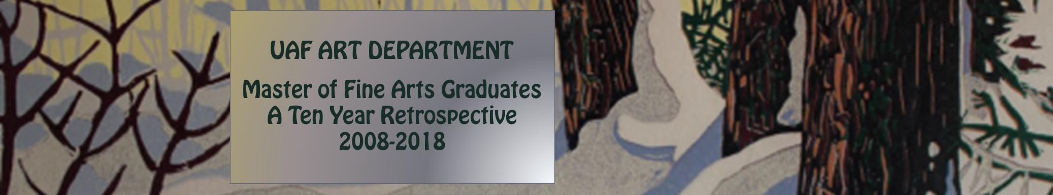 UAF Art Department Master of Fine Arts Graduates a Ten Year Retrospective 2008-2018